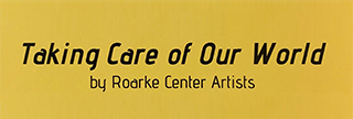 Taking Care of Our World by Roarke Center Artists